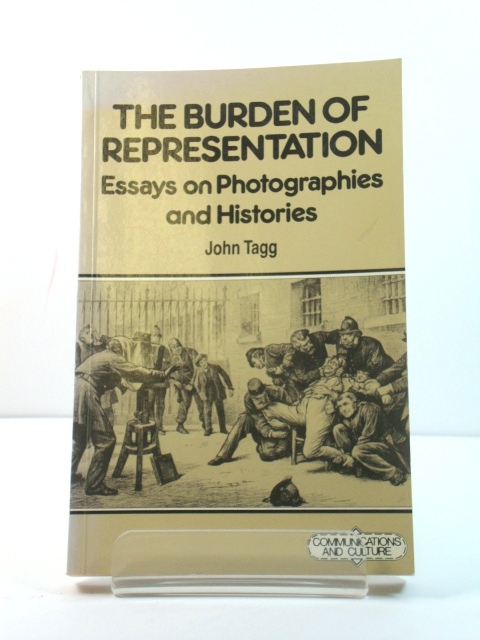 Image for The Burden of Representation: Essays on Photographies and Histories