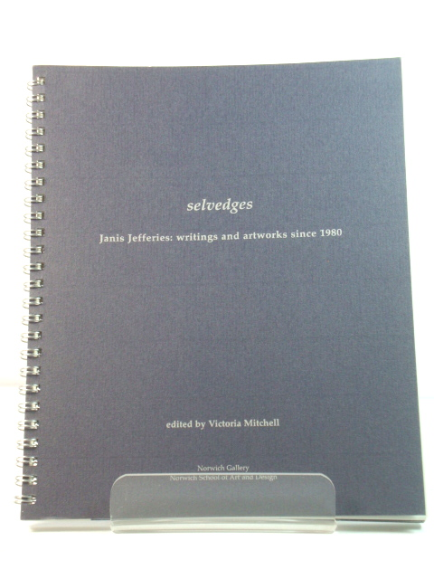Image for Selvedges - Janis Jefferies: Writings and Artworks Since 1980