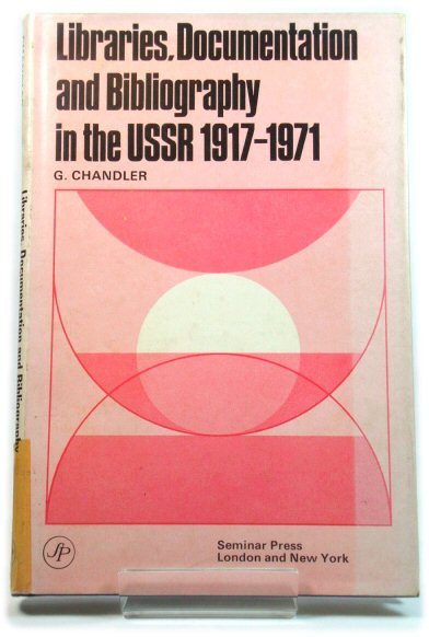Image for Libraries, Documentation and Bibliography in the USSR 1917 - 1971: Survey and Critical Analysis of Soviet Studies (International Bibliographical and Library Series)