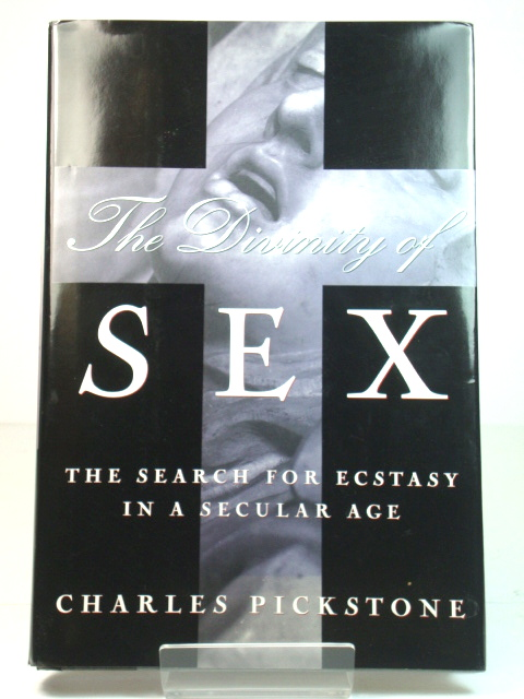 Image for The Divinity of Sex: The Search for Ecstasy in a Secular Age
