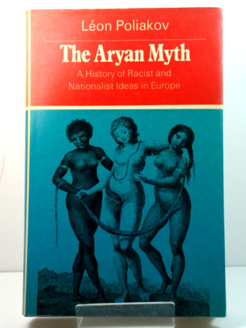 Image for The Aryan Myth: A History of Racist and Nationalist Ideas in Europe