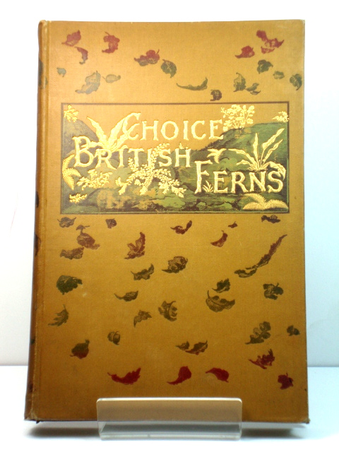 Image for Choice British Ferns: Their Varieties and Culture