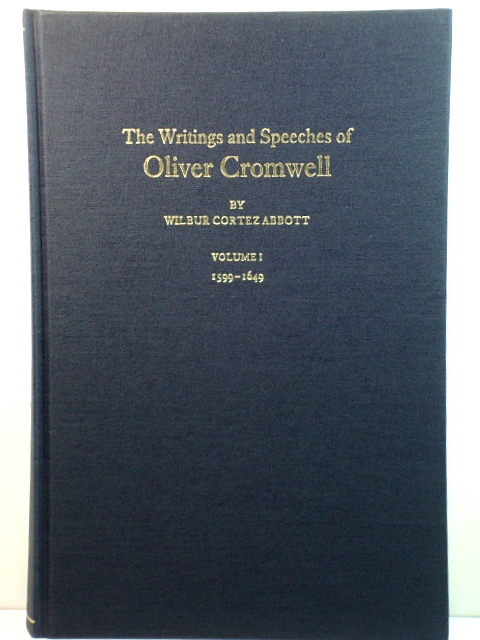 Image for The Writings and Speeches of Oliver Cromwell with an Introduction, Notes and a Sketch of His Life: Volume I, 1599 - 1649