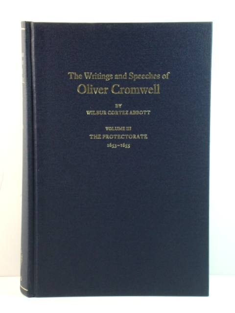 Image for The Writings and Speeches of Oliver Cromwell with an Introduction, Notes and a Sketch of His Life: Volume III: The Protectorate, 1653 - 1655
