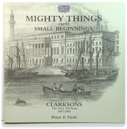 Image for Mighty Things from Small Beginnings: Clarksons: The First 150 Years, 1852-2002