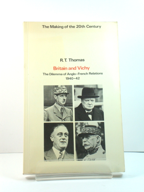 Image for Britain and Vichy: The Dilemma of Anglo-French Relations 1940-42 (The Making of the 20th Century)