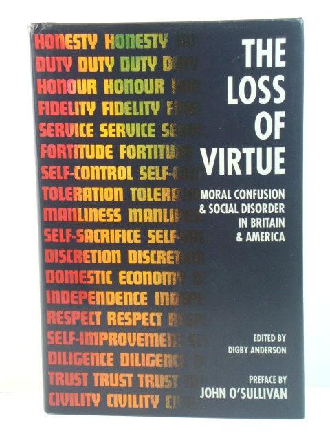 Image for The Loss of Virtue: Moral Confusion and Social Disorder in Britain and America