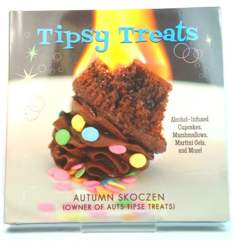 Image for Tipsy Treats: Alcohol-Infused Cupcakes, Marshmallows, Martini Gels, and More!