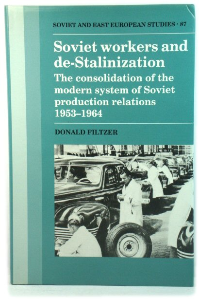 Image for Soviet Workers and de-Stalinization: The Consolidation of the Modern System of Soviet Production Relations, 1953-1964