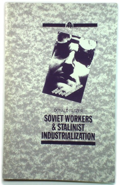 Image for Soviet Workers and Stalinist Industrialization: The Formation of Modern Soviet Production Relations, 1928-1941