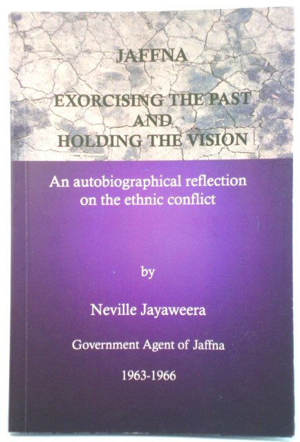 Image for Jaffna: Exorcising the Past and Holding the Vision: An Autobiographical Reflection on the Ethnic Conflict