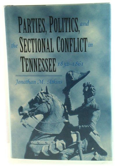 Image for Parties, Politics, and the Sectional Conflict in Tennessee, 1832 - 1861