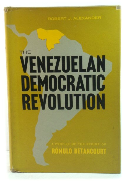 Image for The Venezuelan Democratic Revolution: A Profile of the Regime of ROmulo Betancourt