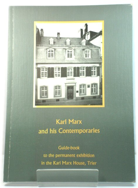 Image for Karl Marx and His Contemporaries: Guide-book to the Permanent Exhibition in the Karl Marx House, Trier