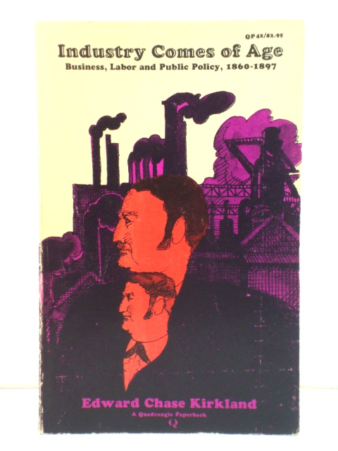 Image for Industry Comes of Age: Business, Labor and Public Policy, 1860-1897