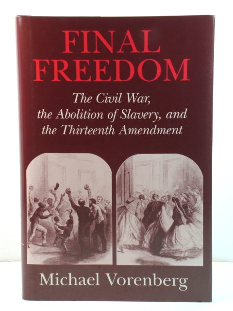 Image for Final Freedom: The Civil War, The Abolition of Slavery, and the Thirteenth Amendment