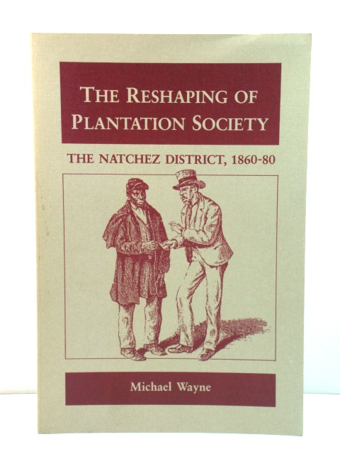 Image for The Reshaping of Plantation Society: The Natchez District, 1860-80
