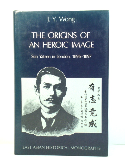 Image for The Origins of an Heroic Image: Sun Yatsen in London, 1896-1897