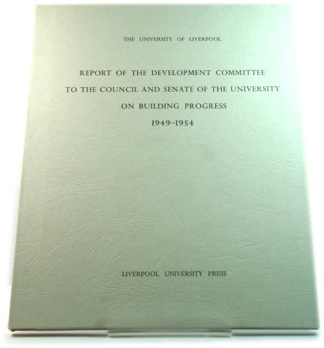 Image for The University of Liverpool: Report of the Development Committee to the Council and Senate of the University on Building Progress, 1949 - 1954