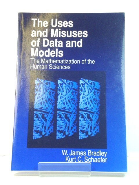 Image for The Uses and Misuses of Data and Models: The Mathematization of the Human Sciences