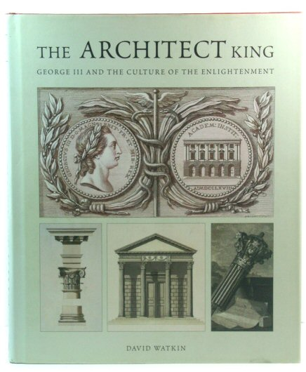 Image for The Architect King: George III and the Culture of the Enlightenment