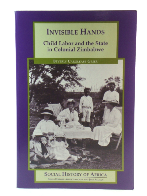 Image for Invisible Hands: Child Labor and the State in Colonial Zimbabwe