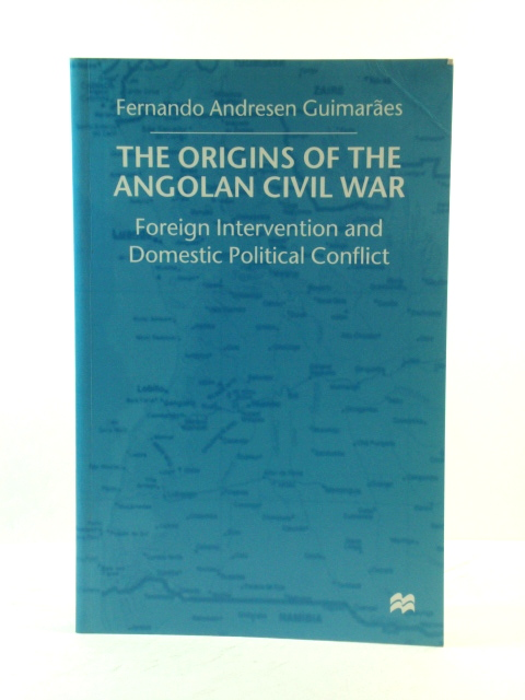 Image for The Origins of the Angolan Civil War: Foreign Intervention and Domestic Political Conflict