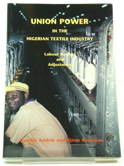 Image for Union Power in the Nigerian Textile Industry: Labour Regime and Adjustment