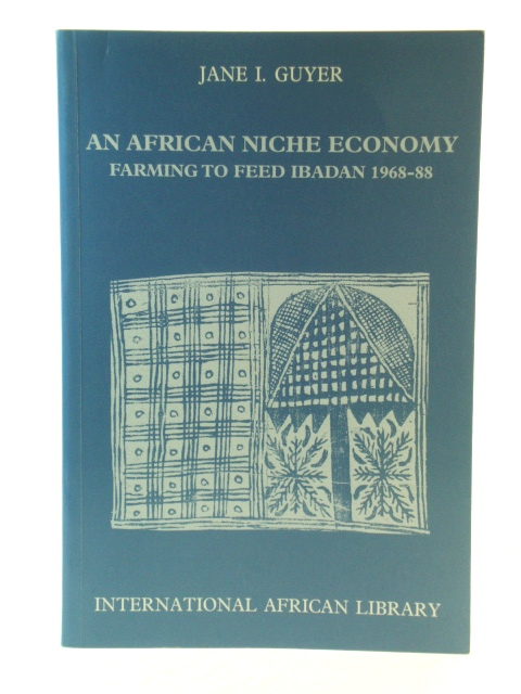 Image for An African Niche Economy: Farming to Feed Ibadan, 1968-88