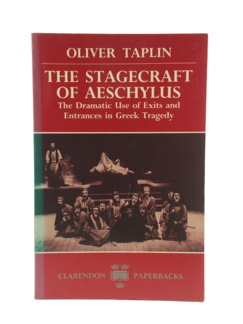 Image for The Stagecraft of Aeschylus: The Dramatic Use of Exits and Entrances in Greek Tragedy