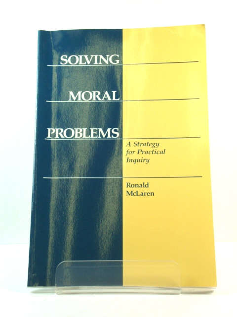 Image for Solving Moral Problems: A Strategy for Practical Inquiry