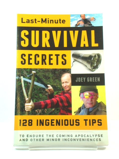 Image for Last-Minute Survival Secrets: 128 Ingenious Tips to Endure the Coming Apocalypse and Other Minor Inconveniences