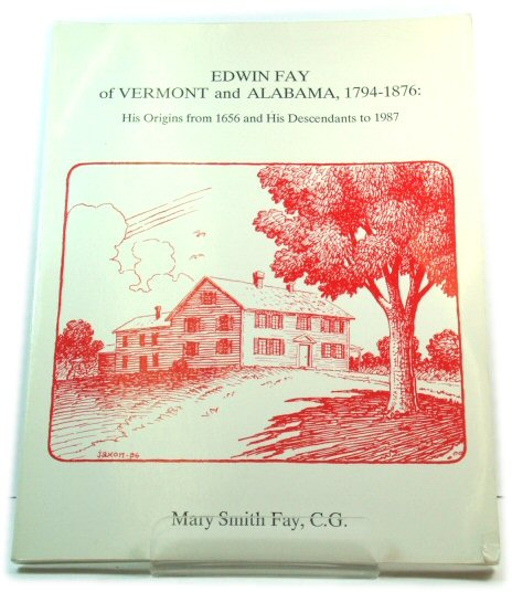 Image for Edwin Fay of Vermont and Alabama, 1794-1876: His Origins from 1656 and His Descendants to 1987