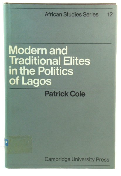 Image for Modern and Traditional Elites in the Politics of Lagos (African Studies Series)