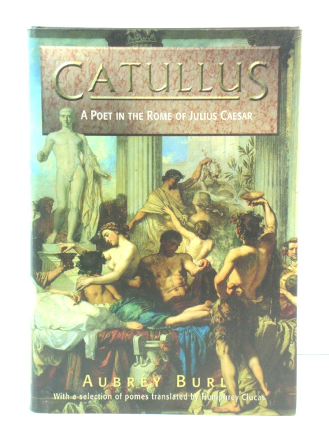 Image for Catullus: A Poet in the Rome of Julius Caesar