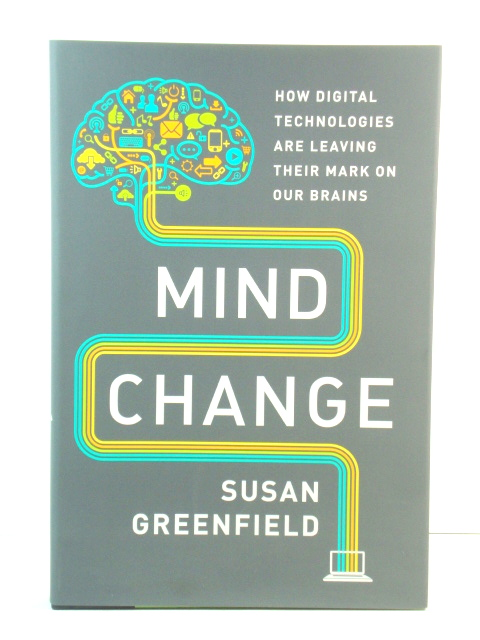 Image for Mind Change: How Digital Technologies are Leaving Their Mark on Our Brains