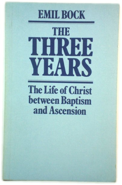 Image for The Three Years: The Life of Christ between Baptism and Ascension