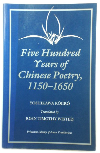 Image for Five Hundred Years of Chinese Poetry, 1150-1650