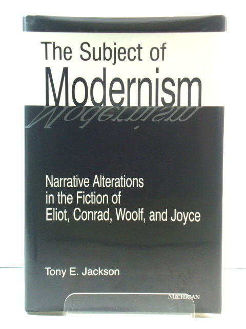 Image for The Subject of Modernism: Narrative Alterations in the Fiction of Eliot, Conrad, Woolf, and Joyce