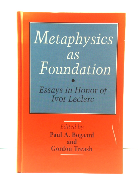 Image for Metaphysics as Foundation: Essays in Honor of Ivor Leclerc