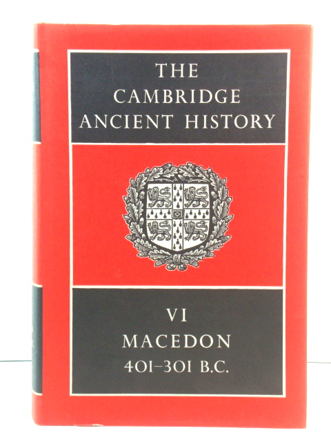Image for The Cambridge Ancient History, Volume VI: Macedon, 401 - 301 B.C.