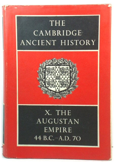 Image for The Cambridge Ancient History, Volume X: The Augustan Empire, 44 B.C. - A.D. 70