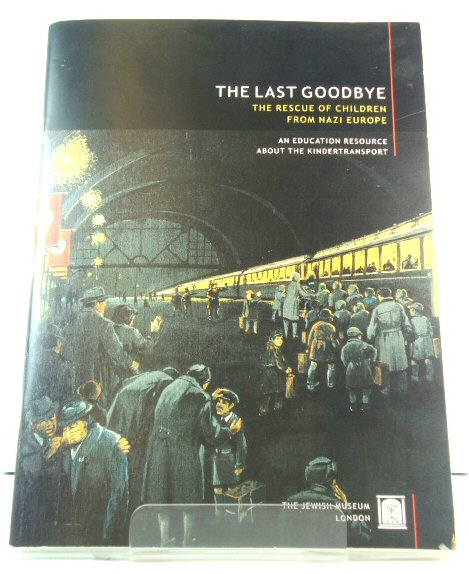 Image for The Last Goodbye: The Rescue of Children from Nazi Europe: An Education Resource About the Kindertransport