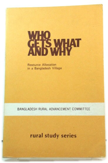 Image for Who Gets What and Why: Resource Allocation in a Bangladesh Village