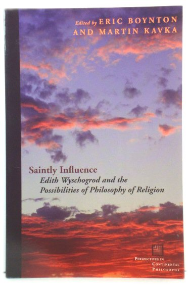 Image for Saintly Influence: Edith Wyschogrod and the Possibilities of Philosophy of Religion (Perspectives in Continental Philosophy)