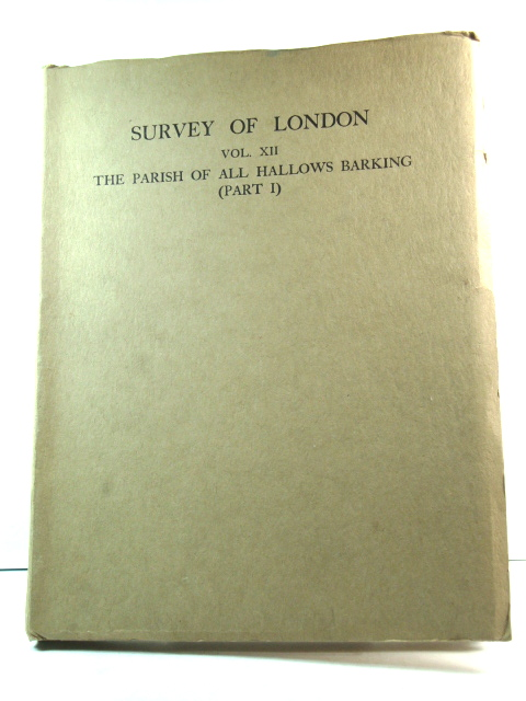 Image for London County Council Survey of London, Volume XII: The Parish of All Hallows Barking, Part I