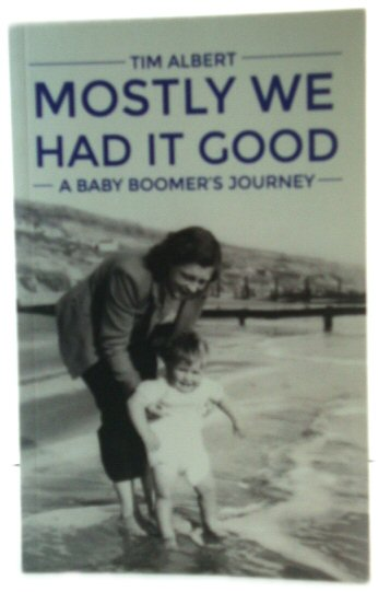 Image for Mostly We Had it Good: A Baby Boomer's Journey