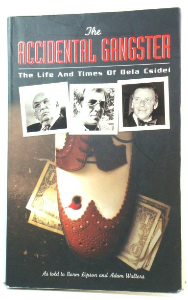Image for The Accidental Gangster: The Life and Times of Bela Csidei