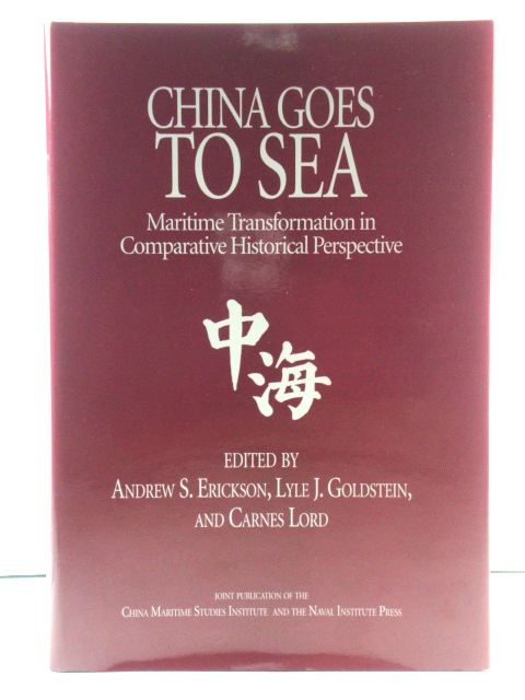 Image for China Goes to Sea: Maritime Transformation in Comparative Historical Perspective