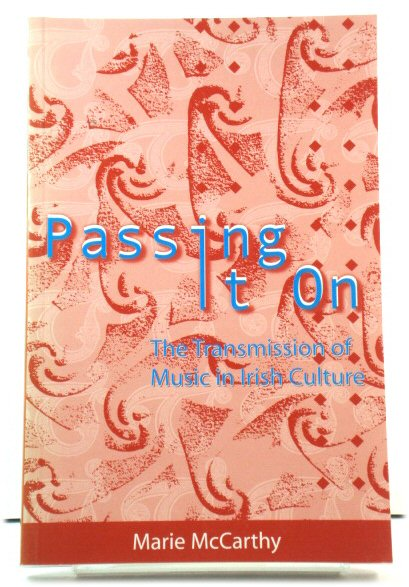 Image for Passing it On: The Transmission of Music in Irish Culture